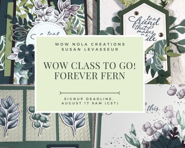 Forever Fern, August 2020 WOW Class to GO!, Susan Levasseur, WOW NOLA Creations, Stampin' Up!